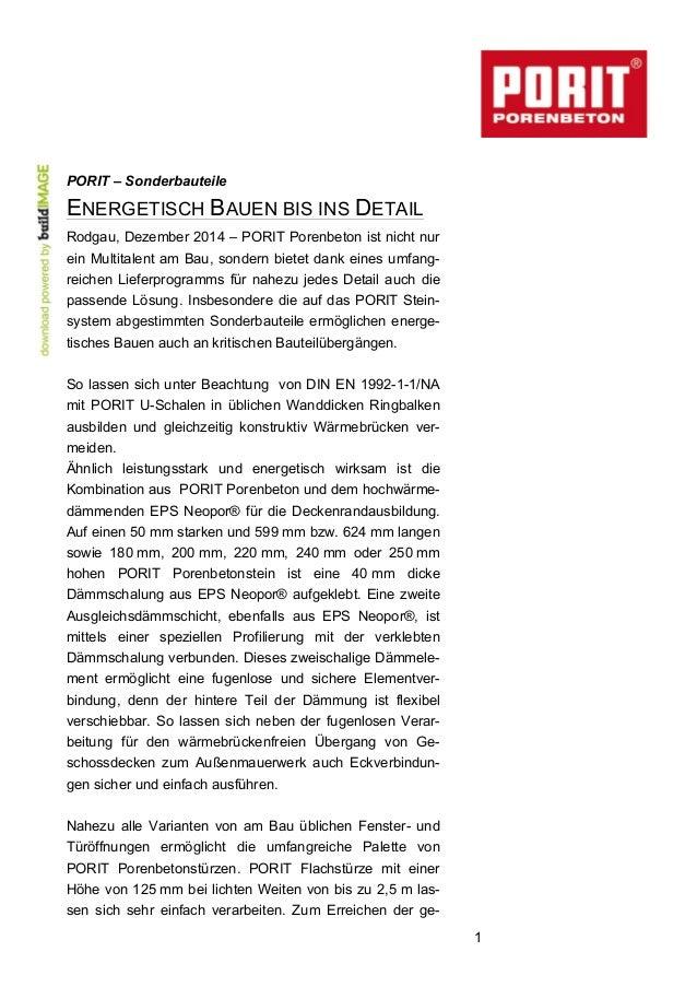 1 PORIT – Sonderbauteile ENERGETISCH BAUEN BIS INS DETAIL Rodgau, Dezember 2014 – PORIT Porenbeton ist nicht nur ein Multi...