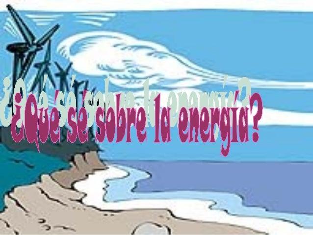 La energía es la capacidad que poseen los cuerpos para producir trabajo.