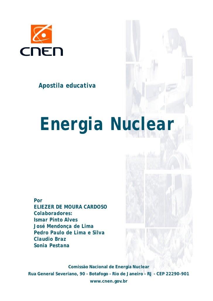 Apostila educativa     Energia Nuclear  Por  ELIEZER DE MOURA CARDOSO  Colaboradores:  Ismar Pinto Alves  José Mendonça de...