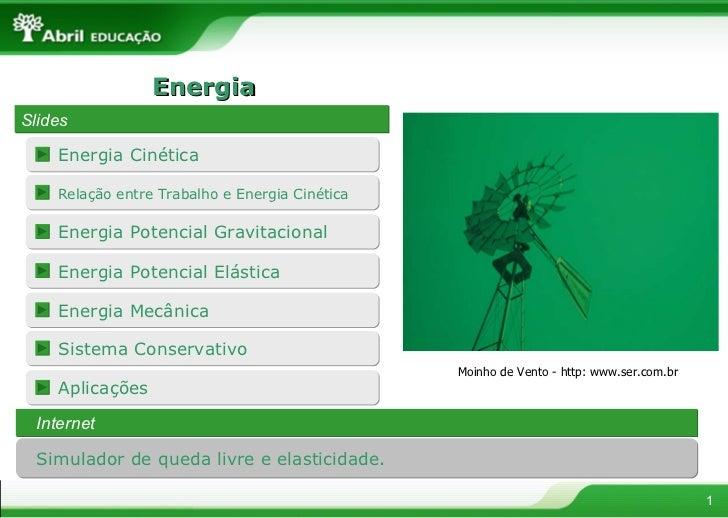 Energia Simulador de queda livre e elasticidade. Slides Internet Moinho de Vento - http: www.ser.com.br Aplicações Sistema...