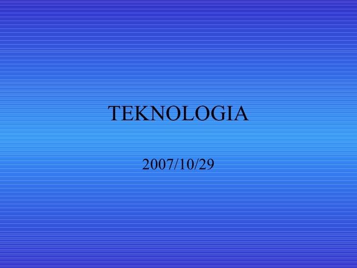 TEKNOLOGIA 2007/10/29