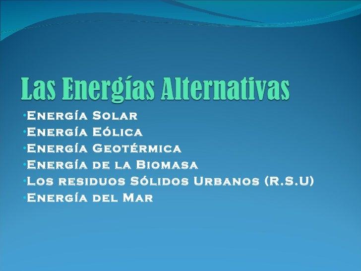 <ul><li>Energía Solar </li></ul><ul><li>Energía Eólica </li></ul><ul><li>Energía Geotérmica </li></ul><ul><li>Energía de l...
