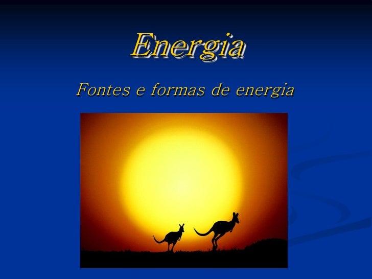 Energia Fontes e formas de energia