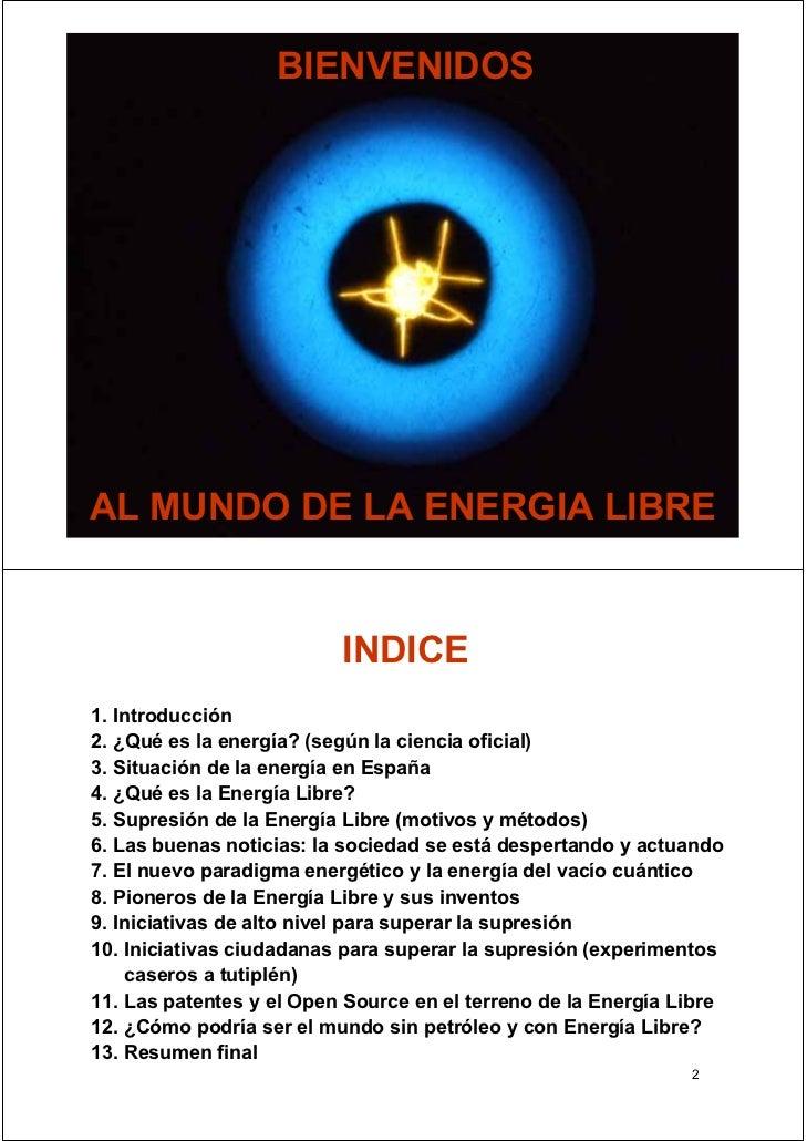 BIENVENIDOSAL MUNDO DE LA ENERGIA LIBRE                                   1                          INDICE1. Introducción...