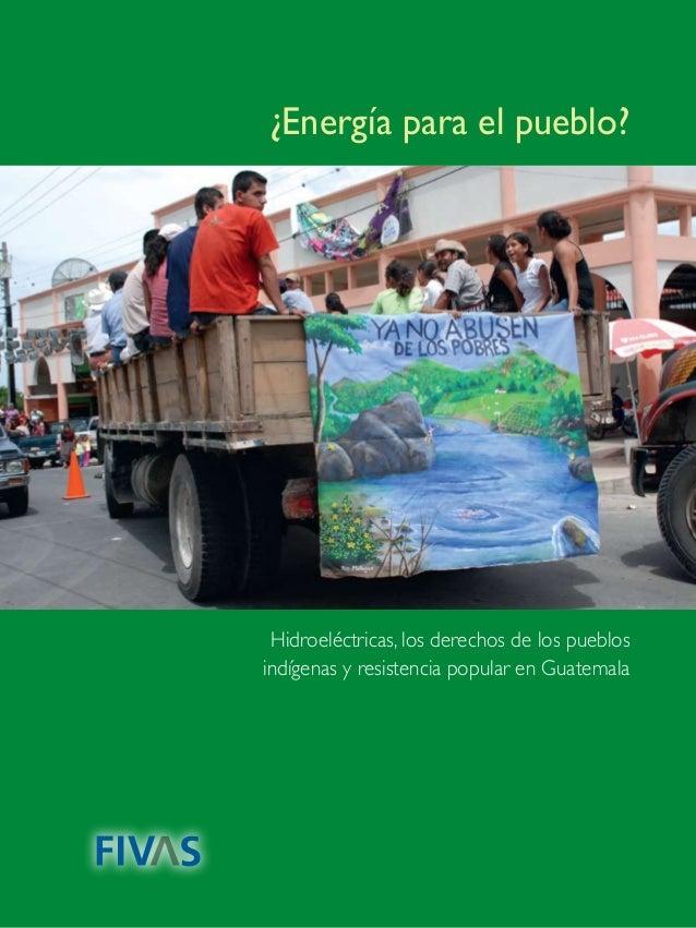 1 ¿Energía para el pueblo? Hidroeléctricas, los derechos de los pueblos indígenas y resistencia popular en Guatemala