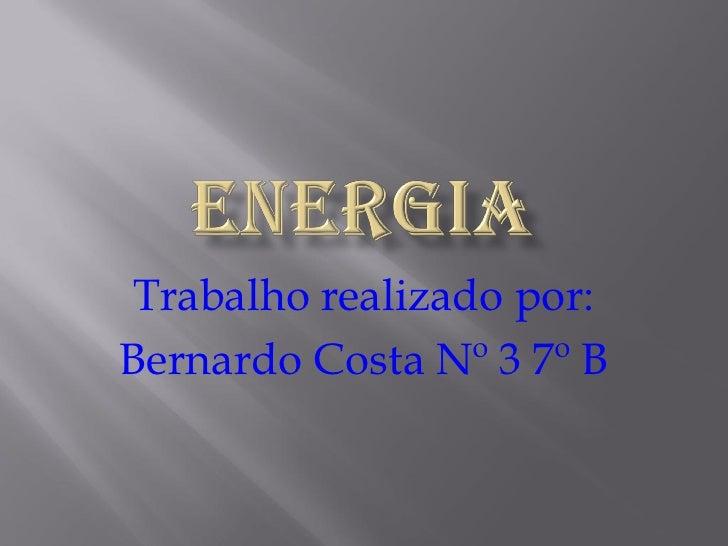 Trabalho realizado por: Bernardo Costa Nº 3 7º B