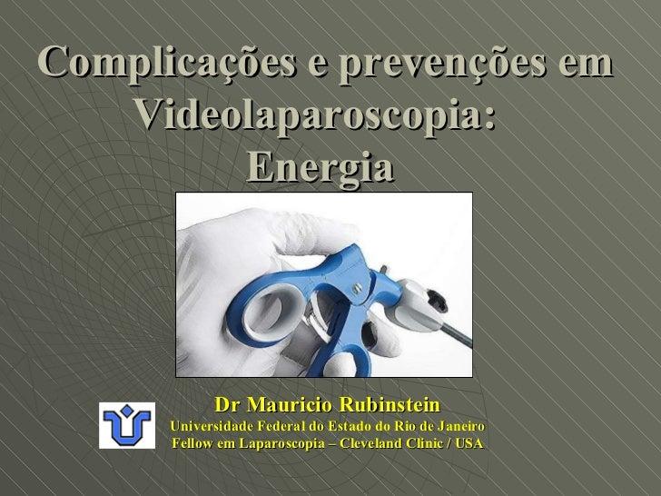 Dr Mauricio Rubinstein Universidade Federal do Estado do Rio de Janeiro Fellow em Laparoscopia – Cleveland Clinic / USA Co...