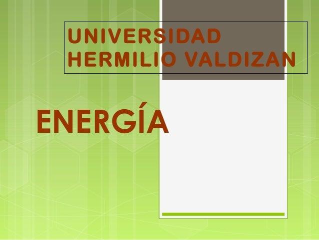 ENERGÍA UNIVERSIDAD HERMILIO VALDIZAN