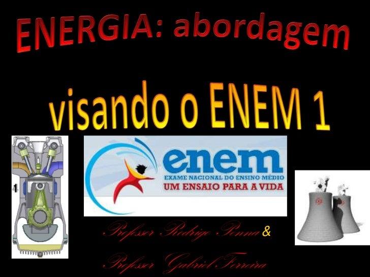 Energia: uma abordagem para o Enem 1ª parte - Conteúdo vinculado ao blog      http://fisicanoenem.blogspot.com/