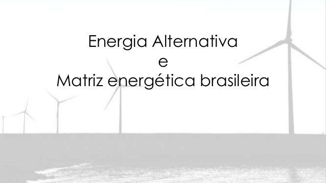 Energia Alternativa e Matriz energética brasileira