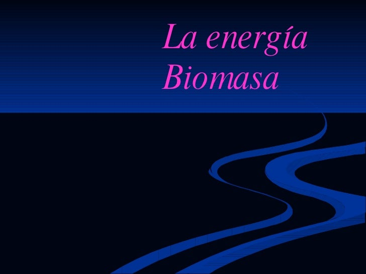 La energía Biomasa