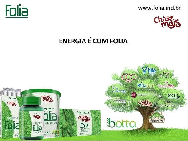 www.folia.ind.brENERGIA É COM FOLIA