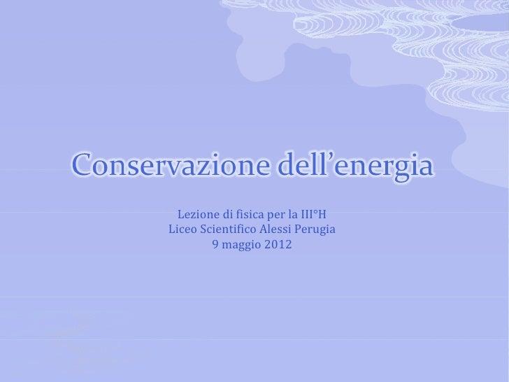 Lezione di fisica per la III°HLiceo Scientifico Alessi Perugia        9 maggio 2012