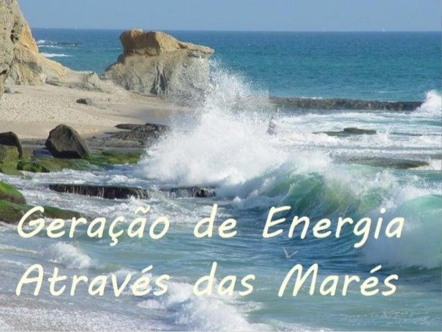 -Energias Renováveis: Definição..............................pág.4 Energia das Ondas e Marés: -Condições naturais necessár...
