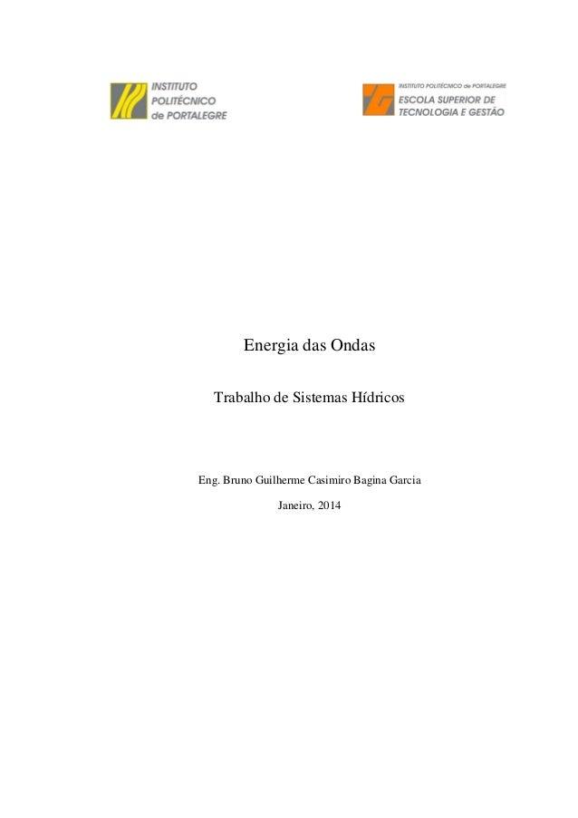 Energia das Ondas  Trabalho de Sistemas Hídricos  Eng. Bruno Guilherme Casimiro Bagina Garcia  Janeiro, 2014
