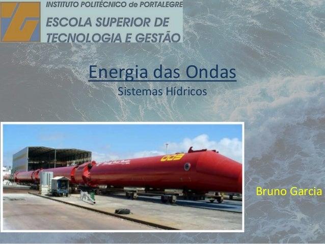 Energia das Ondas  Sistemas Hídricos  Bruno Garcia