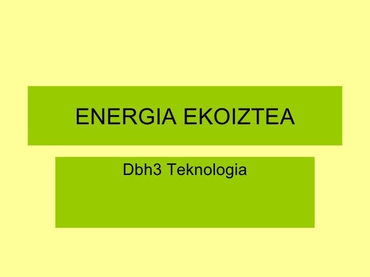 ENERGIA EKOIZTEA Dbh3 Teknologia