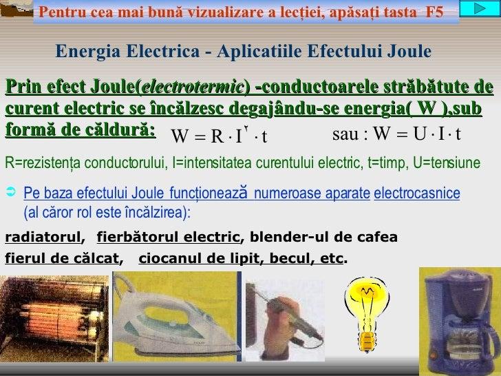 Prin efect Joule( electrotermic ) -conductoarele străbătute de curent electric se încălzesc  de g a j ându-se ener g ia( W...