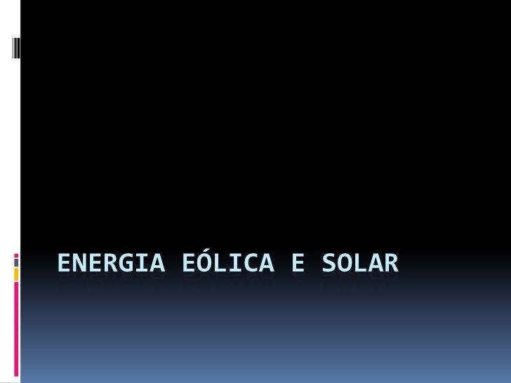 Energia eólica e Solar<br />