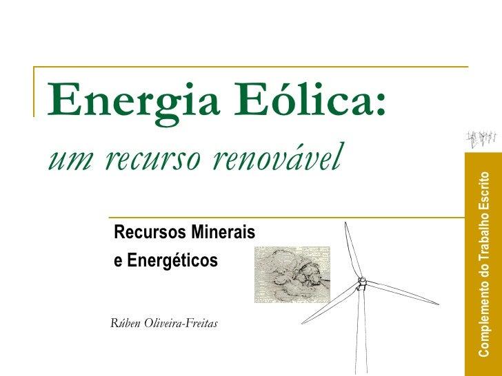 Energia Eólica: um recurso renovável                                  Complemento do Trabalho Escrito     Recursos Minerai...