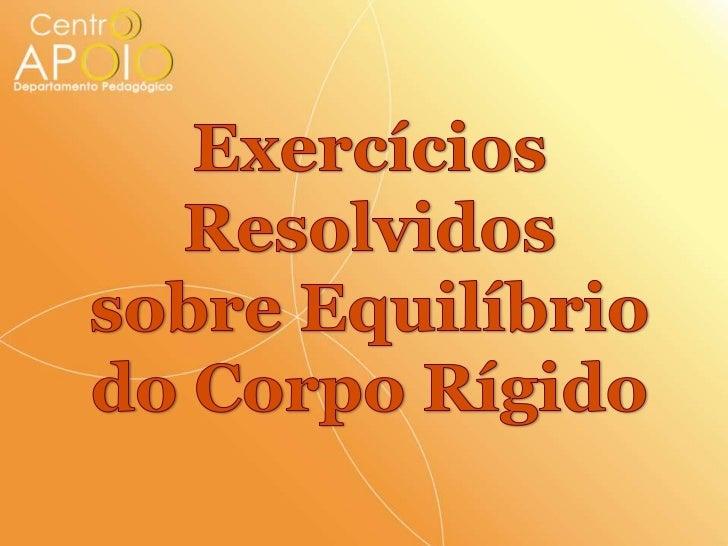 www.AulasDeFisicaApoio.com  - Física – Exercícios Resolvidos de Equilíbrio de um Corpo