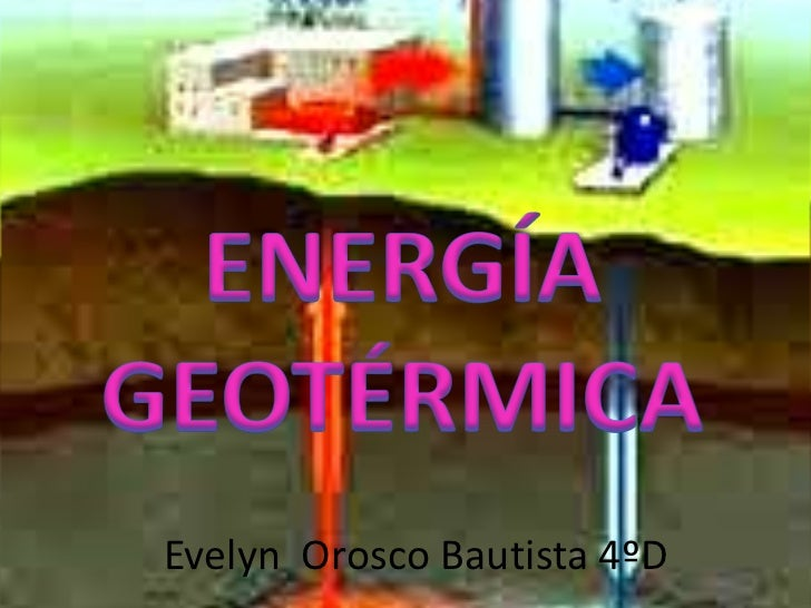 ENERGÍA GEOTÉRMICA<br />Evelyn  Orosco Bautista 4ºD<br />