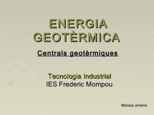 ENERGIAENERGIA GEOTÈRMICAGEOTÈRMICA Centrals geotèrmiquesCentrals geotèrmiques Tecnologia IndustrialTecnologia Industrial ...