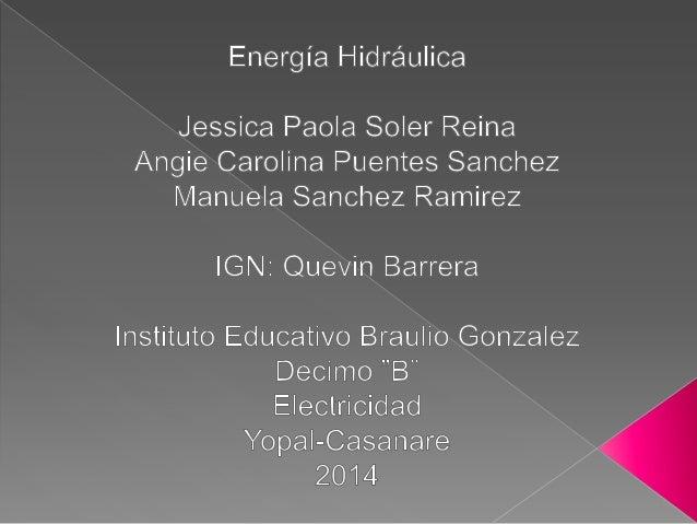 -  Definición De La Energía Hidráulica  -  Diagrama De La Energía Hidráulica  -  Características  -  Usos  -  Conclusiones
