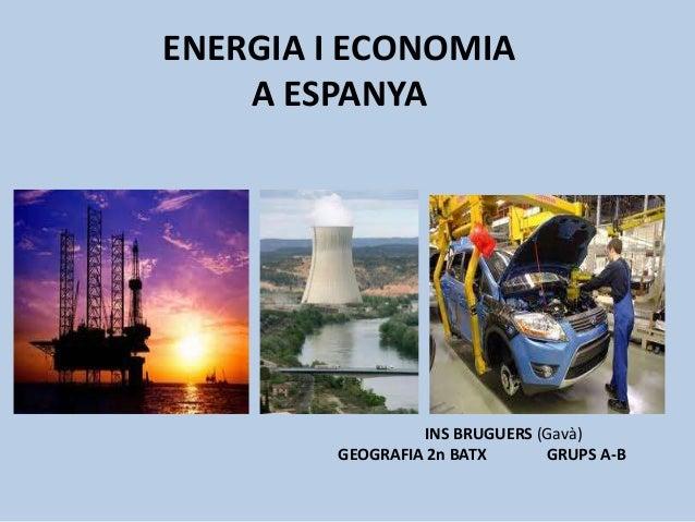 ENERGIA I ECONOMIA    A ESPANYA                 INS BRUGUERS (Gavà)        GEOGRAFIA 2n BATX      GRUPS A-B