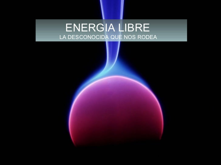 ENERGIA LIBRELA DESCONOCIDA QUE NOS RODEA