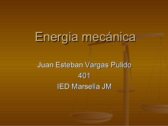 Energia mecánicaJuan Esteban Vargas Pulido           401     IED Marsella JM