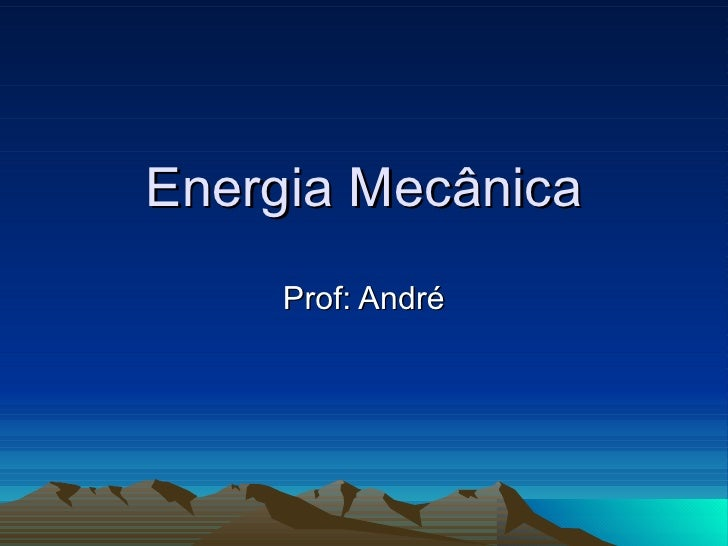 Energia Mecânica Prof: André