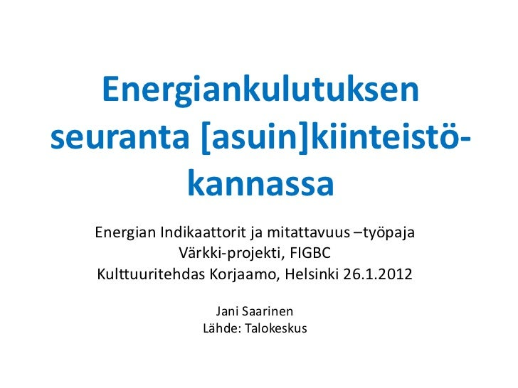 Energiankulutuksen seuranta [asuin]kiinteistö-kannassa Energian Indikaattorit ja mitattavuus –työpaja Värkki-projekti, FIG...