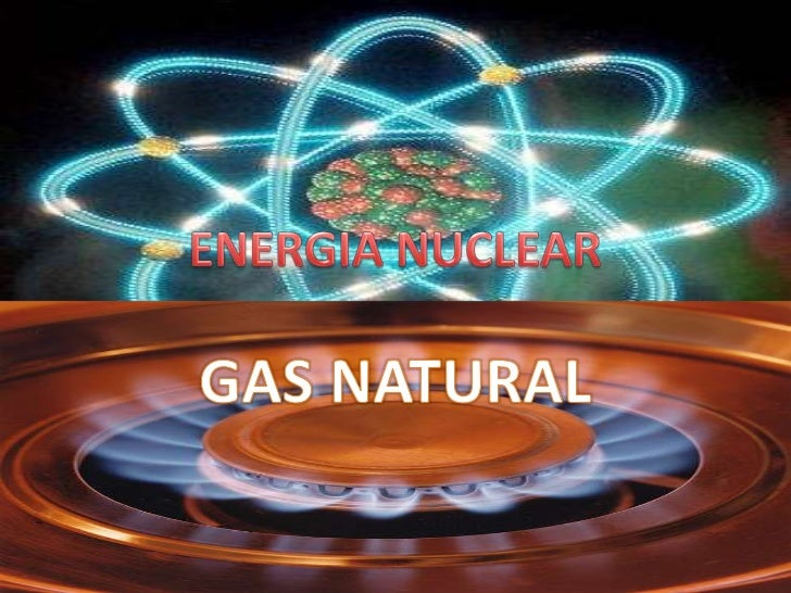 ENERGIA NUCLEAR<br />GAS NATURAL<br />