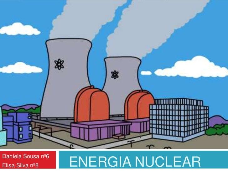 Daniela Sousa nº6<br />Elisa Silva nº8<br />ENERGIA NUCLEAR<br />