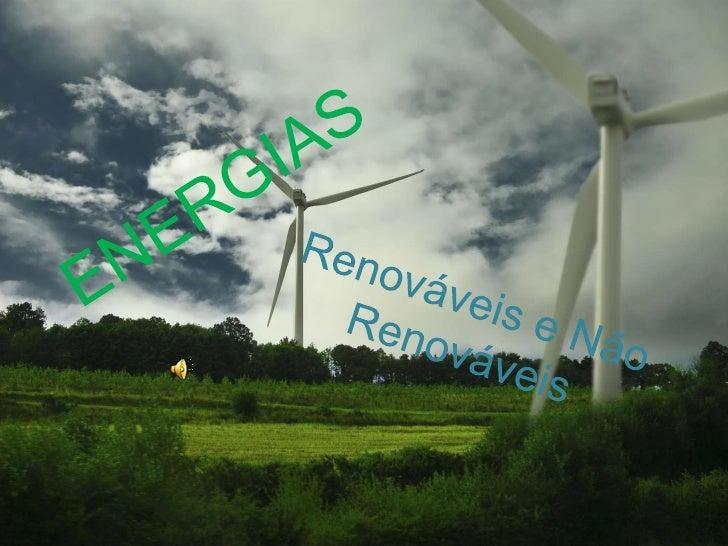 ENERGIAS<br />Renováveis e Não Renováveis<br />