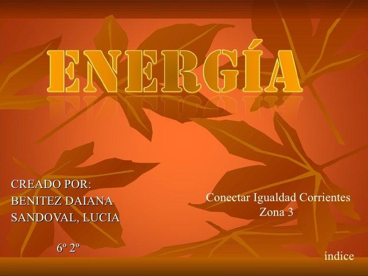 CREADO POR:  BENITEZ DAIANA SANDOVAL, LUCIA  6º 2º Conectar Igualdad Corrientes Zona 3  índice