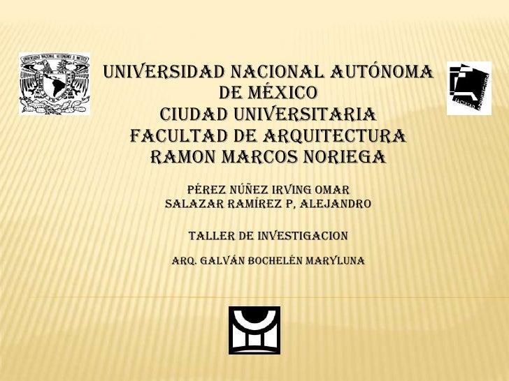 Universidad nacional autónoma           de México      Ciudad universitaria   Facultad de arquitectura     RAMON MARCOS NO...