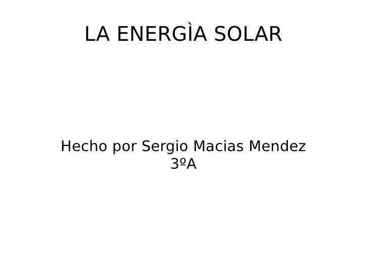 LA ENERGÌA SOLARHecho por Sergio Macias Mendez             3ºA
