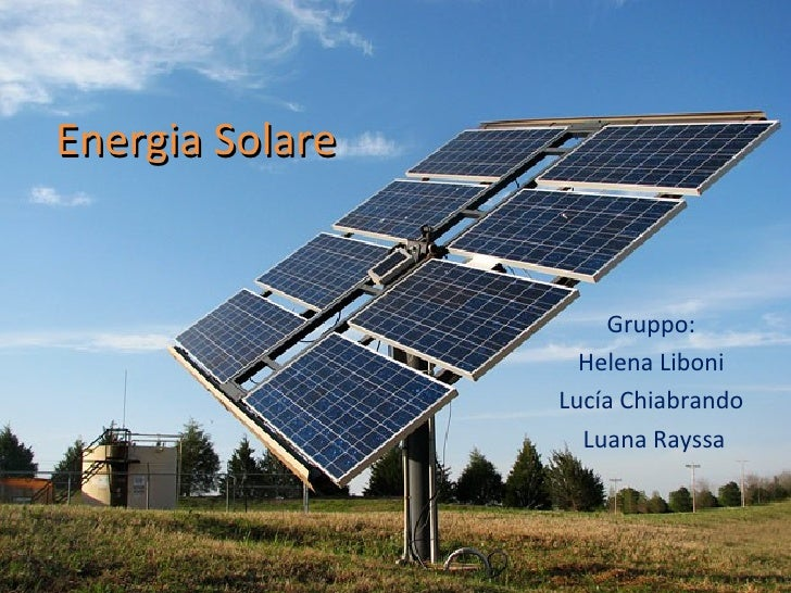 Energia Solare                     Gruppo:                   Helena Liboni                 Lucía Chiabrando               ...