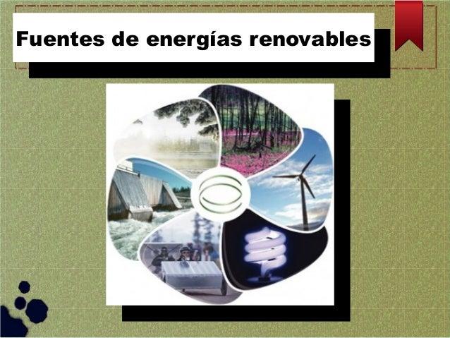 Fuentes de energías renovables Fuentes de energías renovables