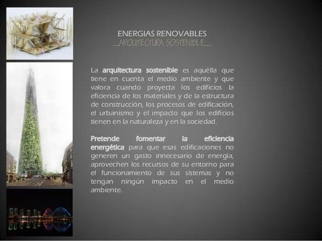 La arquitectura sostenible es aquélla que tiene en cuenta el medio ambiente y que valora cuando proyecta los edificios la ...
