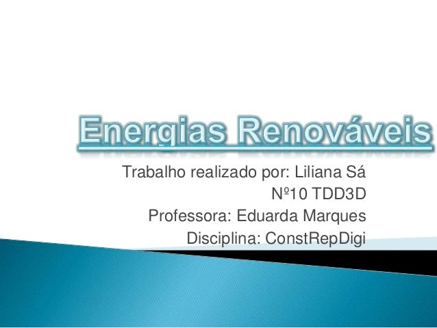 Trabalho realizado por: Liliana Sá Nº10 TDD3D Professora: Eduarda Marques Disciplina: ConstRepDigi