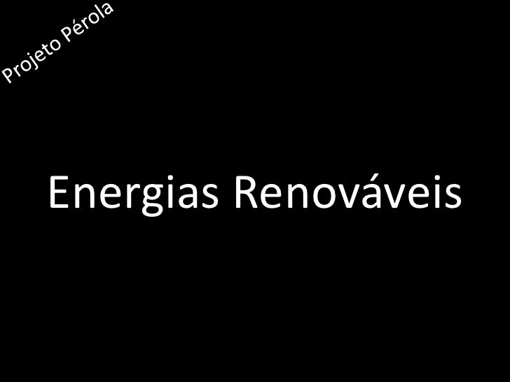 Energias Renováveis<br />Projeto Pérola<br />