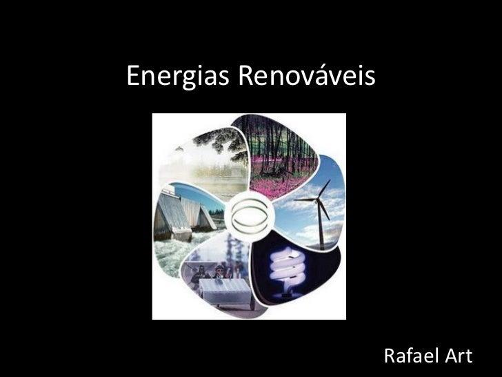 Energias Renováveis                      Rafael Art