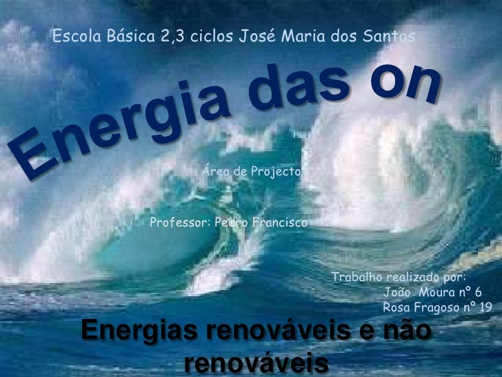 Escola Básica 2,3 ciclos José Maria dos Santos <br />Energia das ondas<br />Área de Projecto<br />Professor: Pedro Francis...