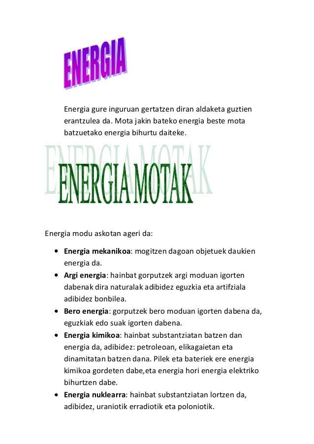 Energia gure inguruan gertatzen diran aldaketa guztien erantzulea da. Mota jakin bateko energia beste mota batzuetako ener...