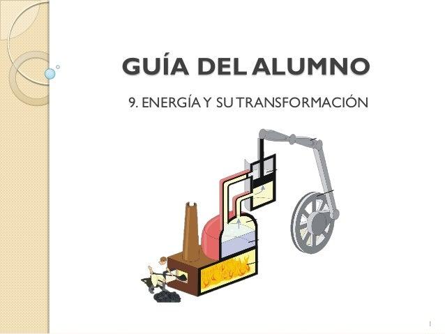 GUÍA DEL ALUMNO 9. ENERGÍAY SUTRANSFORMACIÓN 1