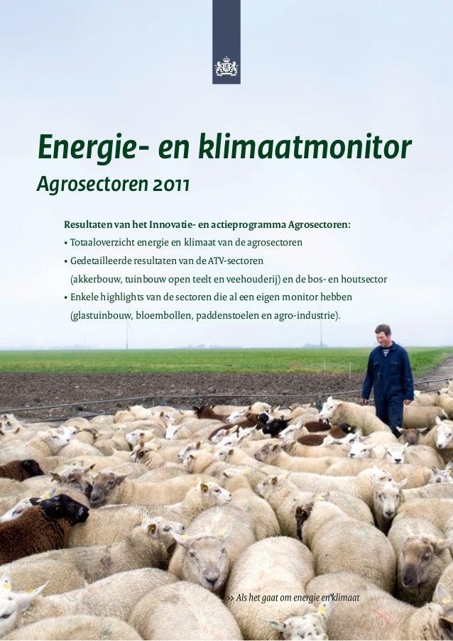 Energie- en klimaatmonitorAgrosectoren 2011   Resultaten van het Innovatie- en actieprogramma Agrosectoren:   • Totaalover...