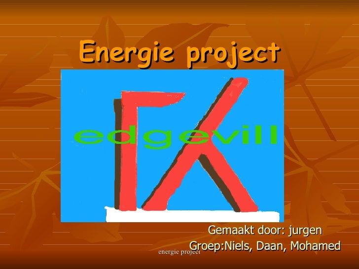 Energie project Gemaakt door: jurgen Groep:Niels, Daan, Mohamed
